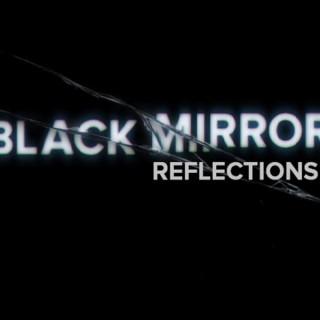 BLACK MIRROR REFLECTIONS