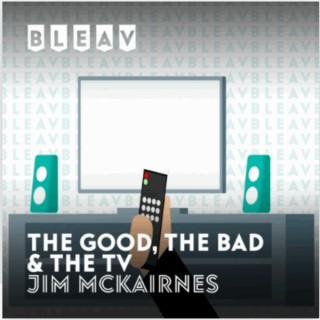 Bleav: The Good, The Bad & The TV