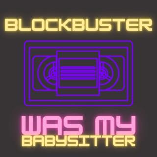 Blockbuster Was My Babysitter