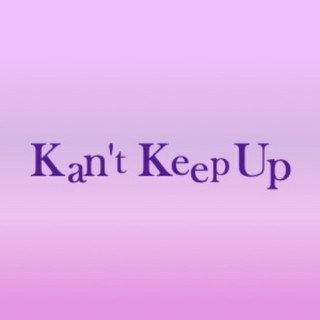Kan't Keep Up