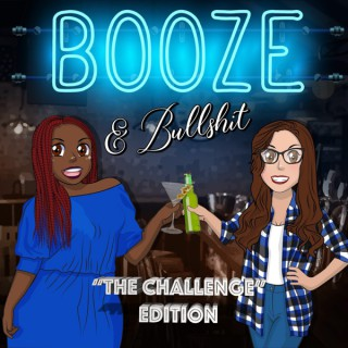 Booze and BS: The Challenge Edition