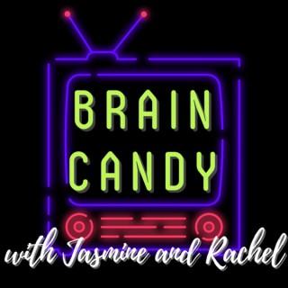 Brain Candy with Jasmine and Rachel