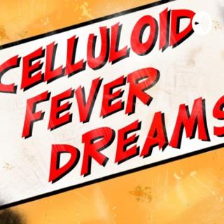 Celluloid Fever Dreams