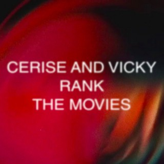 Cerise And Vicky Rank The Movies