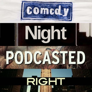 Comedy Night Podcasted Right
