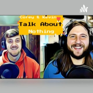 Corey & Kevin Talk About Nothing