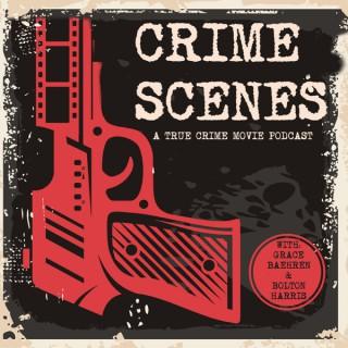 Crime Scenes: A True Crime Movie Podcast
