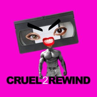 Cruel to Rewind
