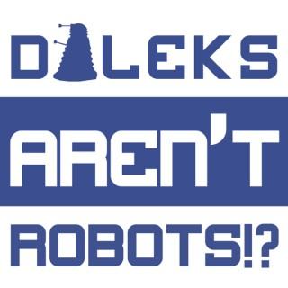 Daleks Aren't Robots!?