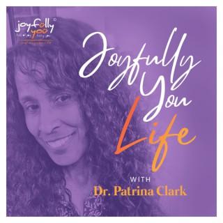 Joyfully You Life with Dr. Patrina Clark