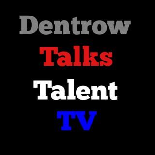 Dentrow Talks Talent TV