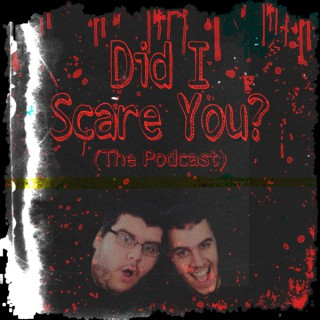 Did I Scare You? (The Podcast)
