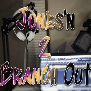 Jones'n 2 Branch Out