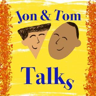 Jon and Tom Talks