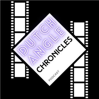 Dutch Angle Chronicles