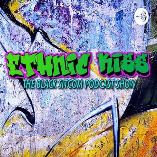 Ethinic Kiss: The Black Sitcom Podcast Show
