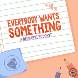Everybody Wants Something: A Degrassi Podcast