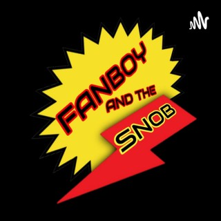 Fanboy And The Snob