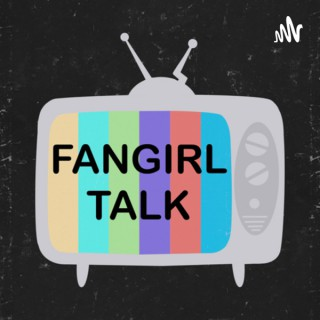 Fangirl Talk