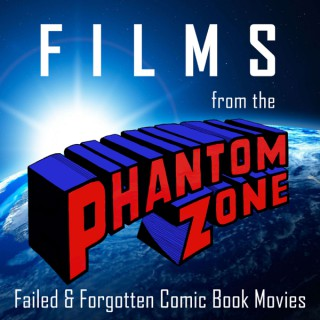 Films from the Phantom Zone: Failed & Forgotten Comic Book Movies