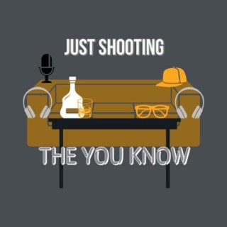 Just Shootin' The You Know
