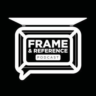 Frame & Reference Podcast