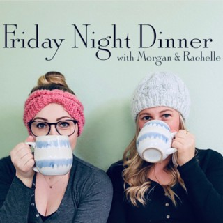 Friday Night Dinner with Morgan & Rachelle: A Gilmore Girls Podcast