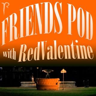 Friends Pod with RedValentine