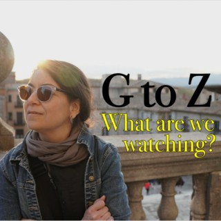 G to Z: What are we Watching?