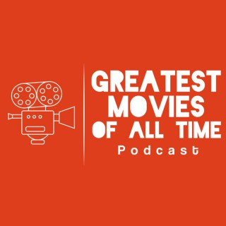 Greatest Movies of All Time Podcast
