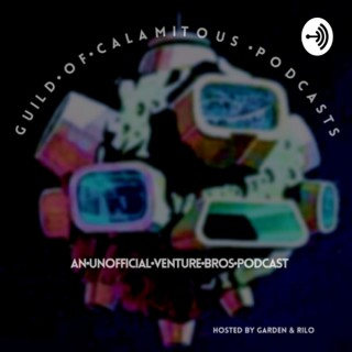 Guild of Calamitous Podcasts: An Unofficial Venture Bros. Podcast