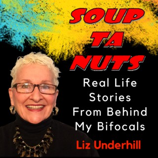 Soup ta Nuts - Real Life Stories From Behind My Bifocals