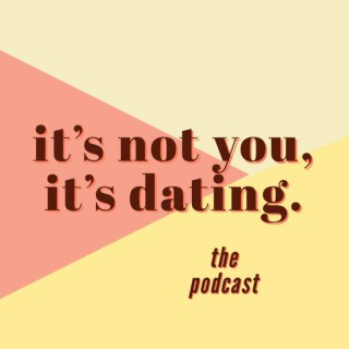 It's Not You, It's Dating