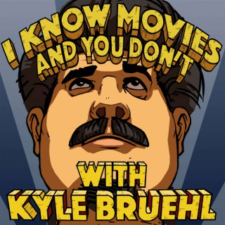 I Know Movies and You Don't w/ Kyle Bruehl