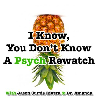 I Know, You Don't Know: A Psych Rewatch Podcast