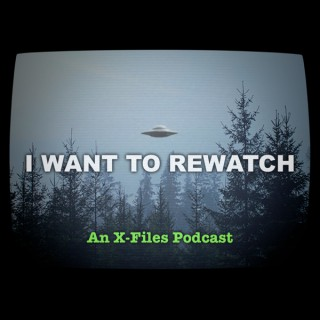 I Want To Rewatch: An X-Files Podcast