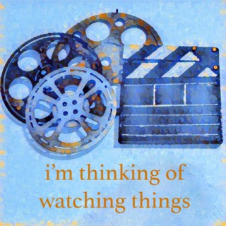 I'm Thinking of Watching Things
