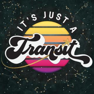 It's Just a Transit