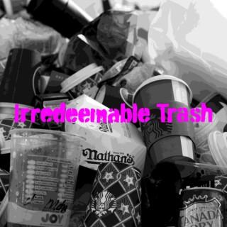 Irredeemable Trash