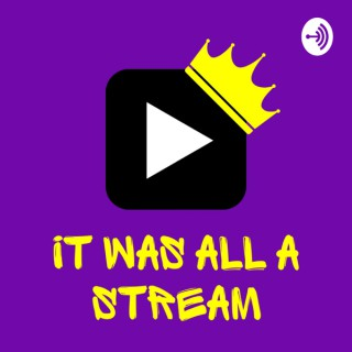 It Was All A Stream