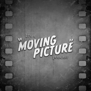 It's a Moving Picture Podcast