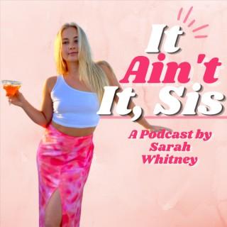 It Ain't It, Sis