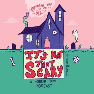 It's Not That Scary: A Horror Movie Podcast