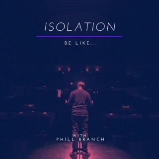 Isolation Be Like...