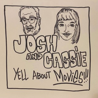 Josh and Cassie Yell About Movies!