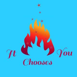 It Chooses You