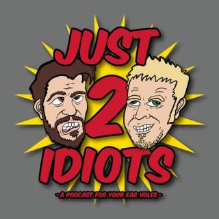 Just 2 Idiots Podcast