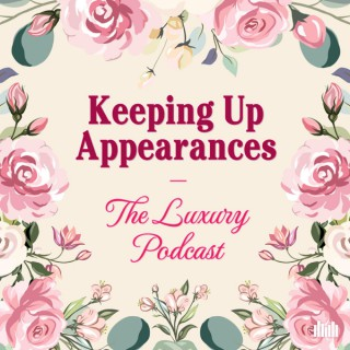 Keeping Up Appearances: The Luxury Podcast