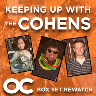 Keeping Up With The Cohens: The OC Boxset Rewatch Podcast