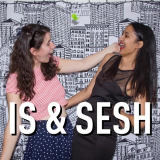 Is & Sesh